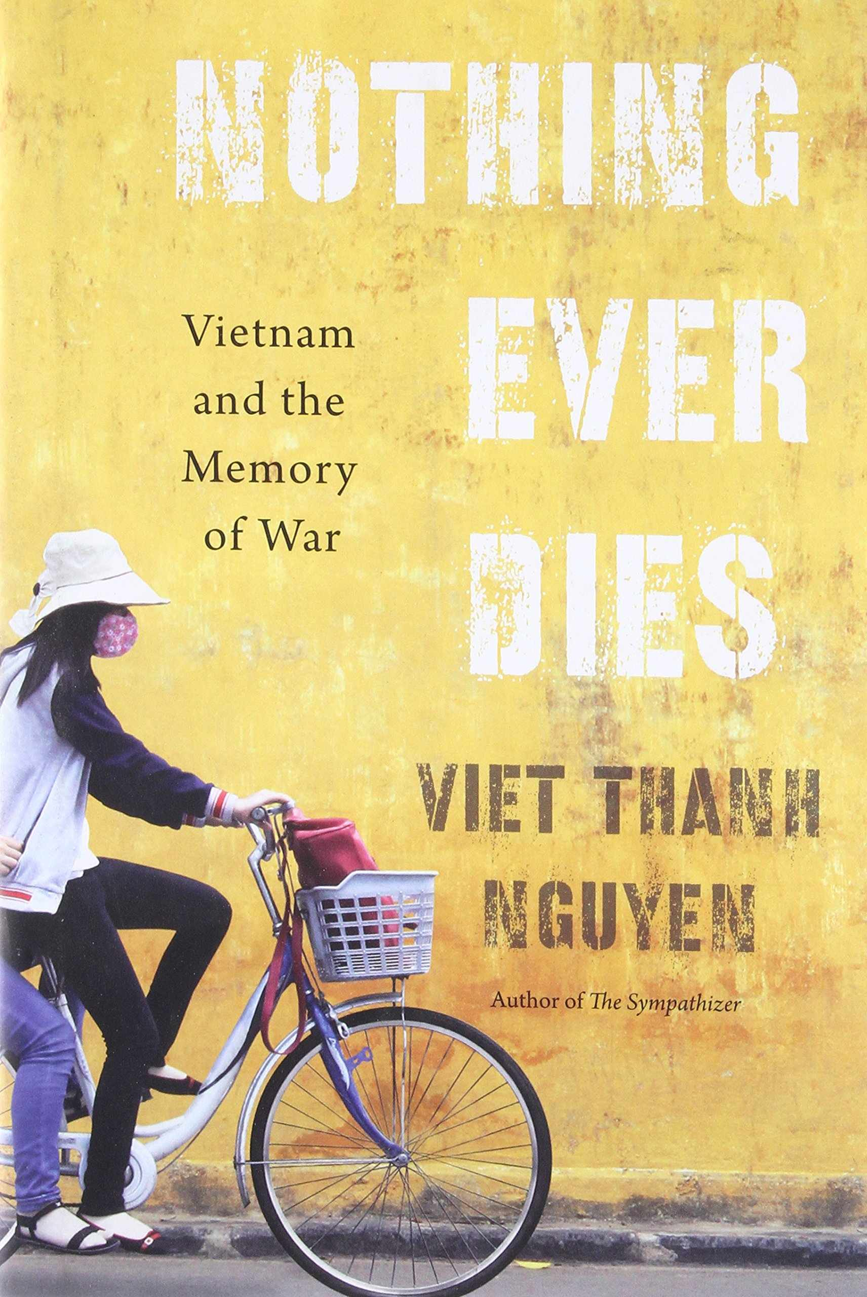 Nothing Ever Dies: Vietnam and the Memory of War: Amazon.co.uk: Viet Thanh  Nguyen: Books