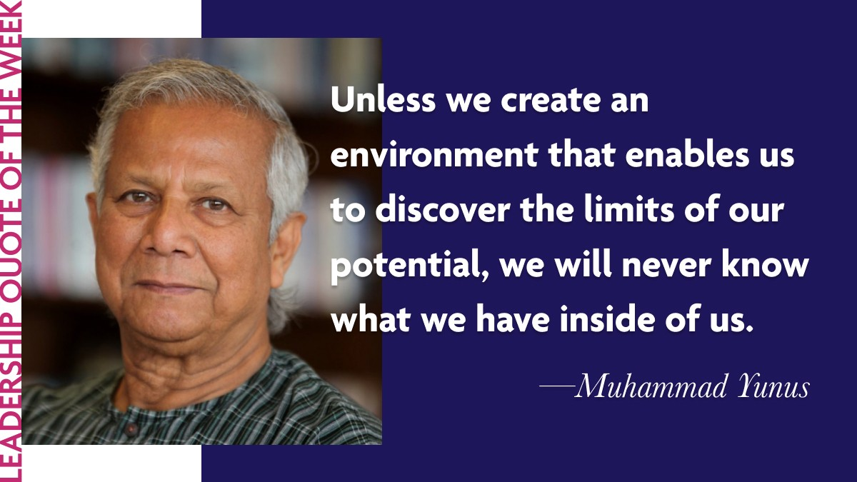 "Muhammad Yunus Leadership Quote - """"Each of us has much more hidden inside us than we have had a chance to explore. Unless we create an environment that enables us to discover the limits of our potential, we will never know what we have inside of us."""